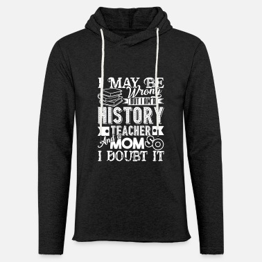 Funny History Teacher History Teacher And A Mom - Unisex Sweatshirt Hoodie