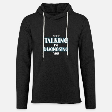 Psychologie Keep Talking I'm Diagnosing You T-Shirt Geschenk - Unisex Kapuzen-Sweatshirt