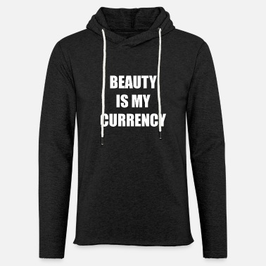 Currency Beauty is my currency Beauty Currency - Unisex Sweatshirt Hoodie