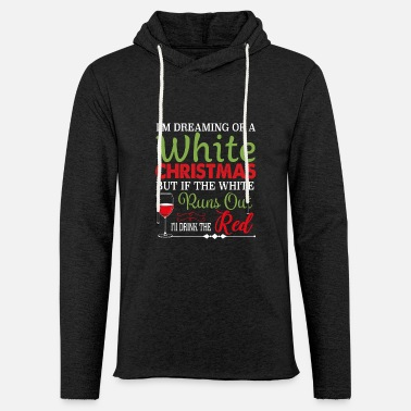 Out I'm Dreaming of a White Christmas T-Shirt Funny Ho - Unisex Sweatshirt Hoodie