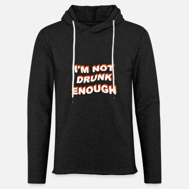 Drikke i'm not drunk enough 2 - Unisex let hættetrøje