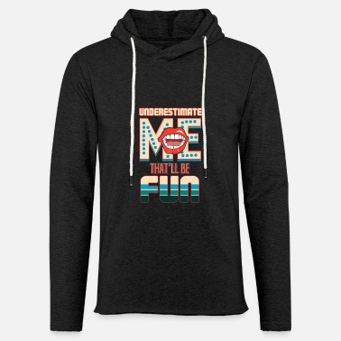 Me Underestimate me - that'll be fun - Unisex Sweatshirt Hoodie