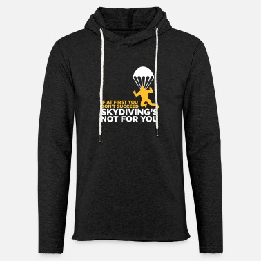 Skydiving Skydiving Is Not For The Unlucky Ones! - Light Unisex Sweatshirt Hoodie