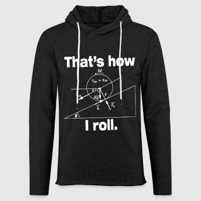 That's how I roll shirt - Light Unisex Sweatshirt Hoodie