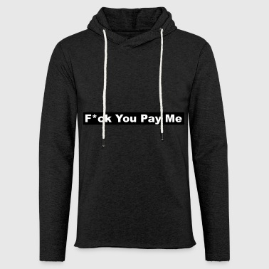 f * ck You Pay Me - Sweat-shirt à capuche léger unisexe