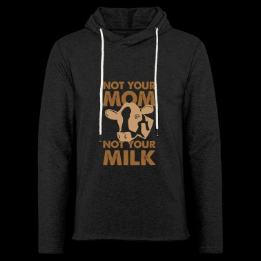 Not Your Mom Not Your Milk Funny T Shirt Gift - Leichtes Kapuzensweatshirt Unisex