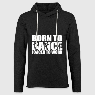 Born to dance, forced to work - Light Unisex Sweatshirt Hoodie