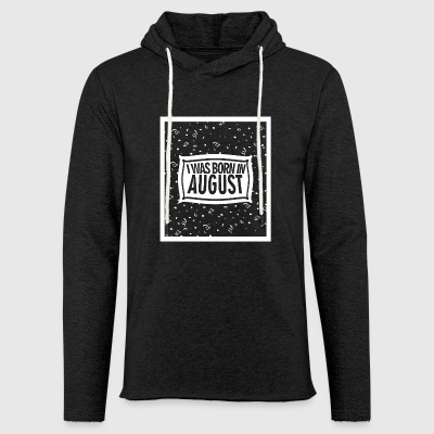 I was born in August - Leichtes Kapuzensweatshirt Unisex