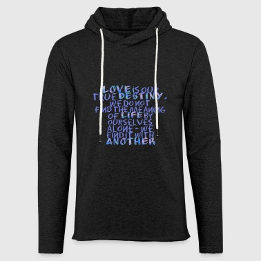 Love is our true destiny.. - Sprüche - Life Quotes - Leichtes Kapuzensweatshirt Unisex