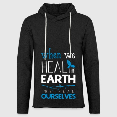 When we heal the earth we heal ourselves - Light Unisex Sweatshirt Hoodie