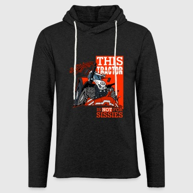 this tractor is not for sissies - Light Unisex Sweatshirt Hoodie