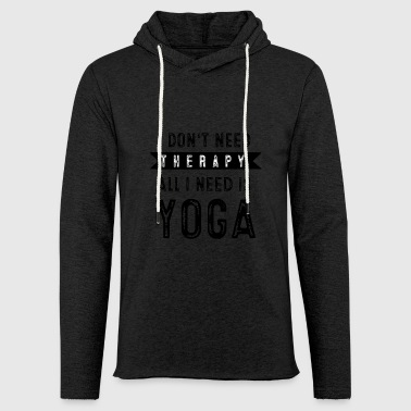I don't need Therapy - all I need is yoga - Sweat-shirt à capuche léger unisexe