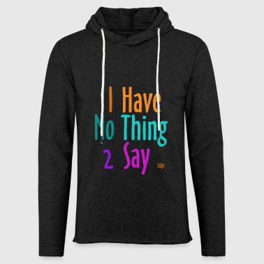 I_have_nothing_to_say - Sweat-shirt à capuche léger unisexe