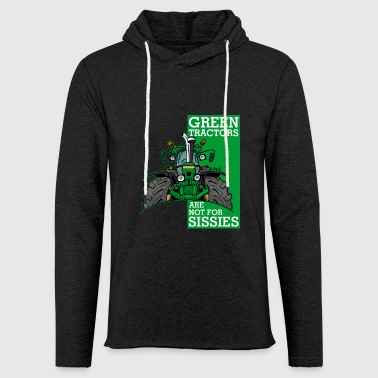 green tractors are not for sissies - Light Unisex Sweatshirt Hoodie