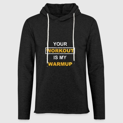 Your workout is my warmup - Light Unisex Sweatshirt Hoodie