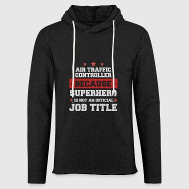 air traffic controller -Superhero is not a job - Light Unisex Sweatshirt Hoodie
