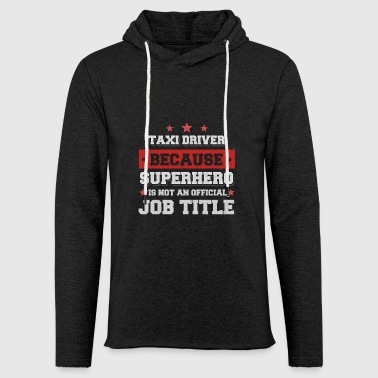 Taxi driver because Superhero is not a job - Light Unisex Sweatshirt Hoodie
