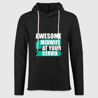 Awesome midwife at your cervix - Light Unisex Sweatshirt Hoodie