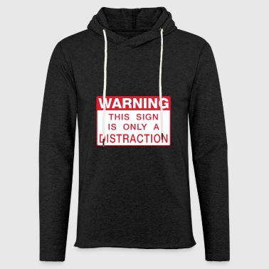 Warning, this sign is only a distraction - Lett unisex hette-sweatshirt