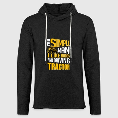 I ma simple man i like boobs and driving tractor - Light Unisex Sweatshirt Hoodie