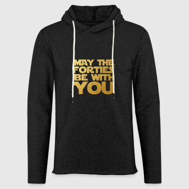 May the Forties Be With You 40th Birthday Gift - Light Unisex Sweatshirt Hoodie