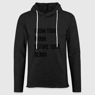 Grow your brain before beard - Light Unisex Sweatshirt Hoodie