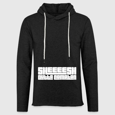 Sheeeesh outta compton - Light Unisex Sweatshirt Hoodie