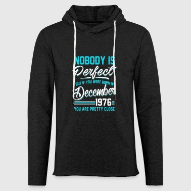 December 1976 You are pretty close perfect - Light Unisex Sweatshirt Hoodie
