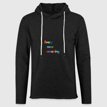 Everything is new and amazing. - Light Unisex Sweatshirt Hoodie