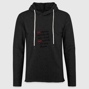 so many words ... say - Light Unisex Sweatshirt Hoodie