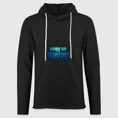 Swim / Swimmer: Born To Swim - Forced To - Light Unisex Sweatshirt Hoodie