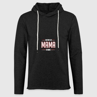 Have No Fear Mama is Here Funny Mama Shirt - Light Unisex Sweatshirt Hoodie