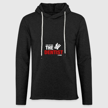 Have No Fear The Dentist Is Here - Light Unisex Sweatshirt Hoodie