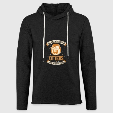 All I Care About Is Otters And Like Maybe 3 People - Leichtes Kapuzensweatshirt Unisex