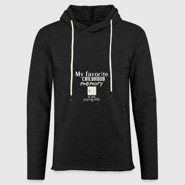 My favorite childhood is not paying bills - Light Unisex Sweatshirt Hoodie