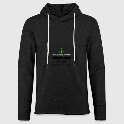 Agricultural worker is the best job you will have - Light Unisex Sweatshirt Hoodie