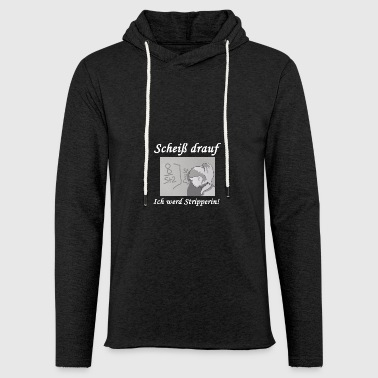 Fuck it - I'll stripper! - Light Unisex Sweatshirt Hoodie