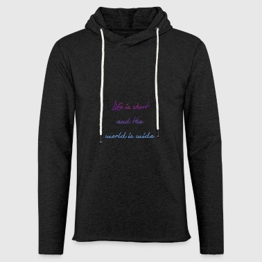 Life is short and the world is wide - Leichtes Kapuzensweatshirt Unisex