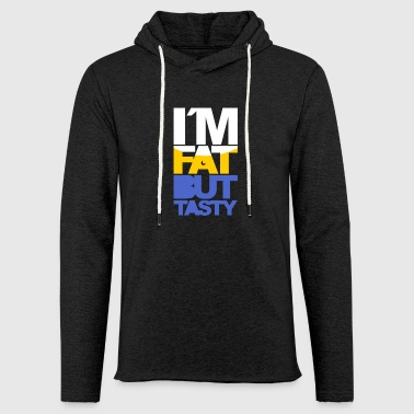 I'm fat but tasty - Light Unisex Sweatshirt Hoodie
