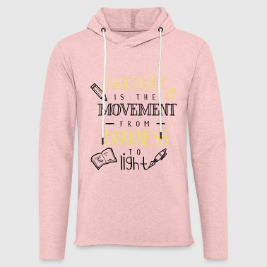 Education is the movement from darkness to light - Light Unisex Sweatshirt Hoodie
