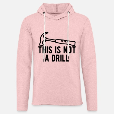 Drilling This Is Not A Drill - Unisex Sweatshirt Hoodie