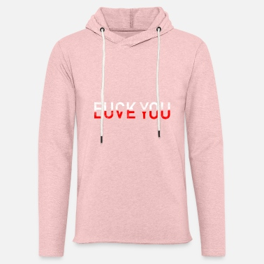 Love fuck you love you - Unisex Sweatshirt Hoodie