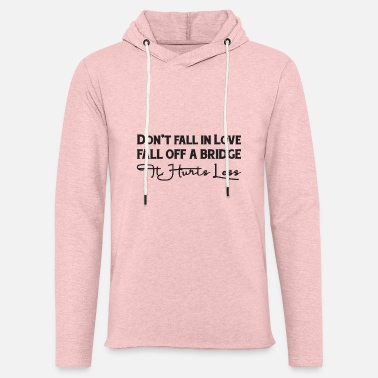 Funk Don't Fall in Love Fall off a Bridge Hurts Less - Leichtes Kapuzensweatshirt Unisex