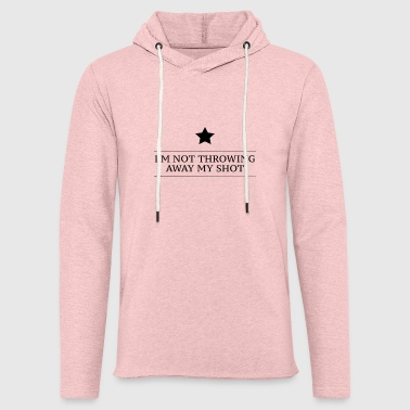 Hamilton I'm Not Throwing Away My Shot - Light Unisex Sweatshirt Hoodie