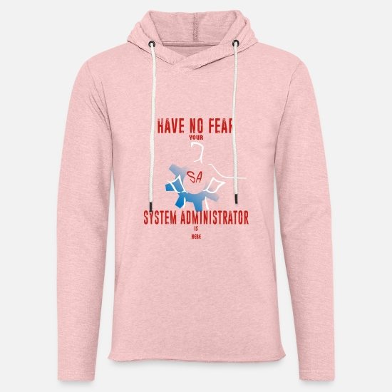 System Administrator T-shirt Hoodies & Sweatshirts - System Administrator - Have no Fear! Your System A - Unisex Sweatshirt Hoodie cream heather pink