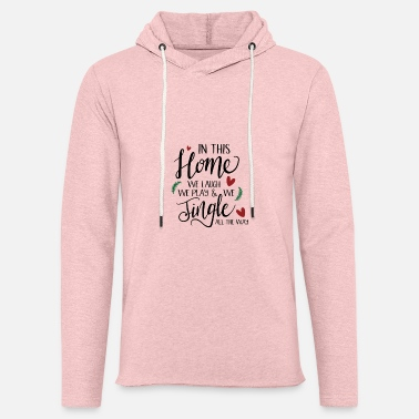 Cold in this home we laugh we play and we jingle all th - Unisex Sweatshirt Hoodie