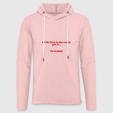 Comedy And the Oscar for best comedy goes to ... the Acada - Light Unisex Sweatshirt Hoodie