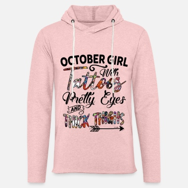 Pretty October Girl With Tattoos Pretty Eyes Thick Thighs - Unisex Sweatshirt Hoodie