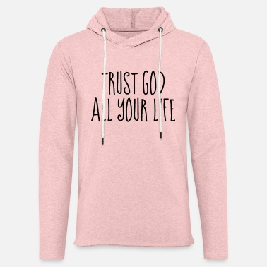 Christianity Trust God All Your Life - Christian Quotes - Unisex Sweatshirt Hoodie