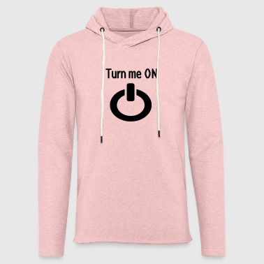 Turn Turn me on - Light Unisex Sweatshirt Hoodie